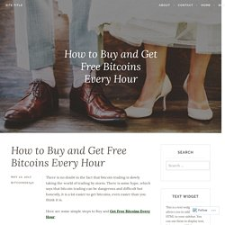 How to Buy and Get Free Bitcoins Every Hour – Site Title