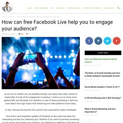 How can free Facebook Live help you to engage your audience