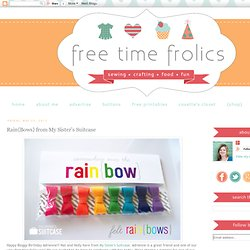 Free Time Frolics: Rain{Bows} from My Sister's Suitcase