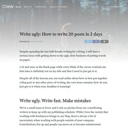 Write Ugly: How to Write 20 Posts In 48 Hours
