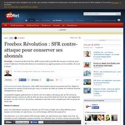 Freebox Révolution : SFR contre-attaque pour conserver ses abonnés