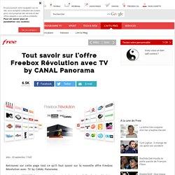 Tout savoir sur l'offre Freebox Révolution avec TV by CANAL Panorama - Free Aktu