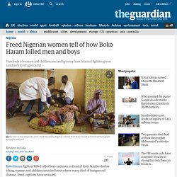 Freed Nigerian women tell of how Boko Haram killed men and boys