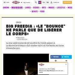 """Big Freedia: «Le """"bounce"""" ne parle que de libérer le corps»"""