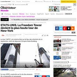 ETATS-UNIS. La Freedom Tower, nouveau sommet de New-York