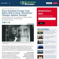 8 fév. 2021 Press Freedom Groups Urge Biden DOJ to Drop 'Disastrous' Charges Against Assange