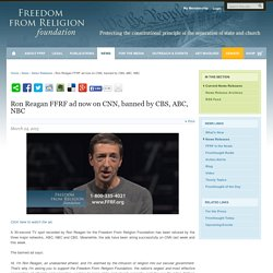 Ron Reagan FFRF ad now on CNN, banned by CBS, ABC, NBC
