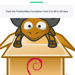 Push the FreedomBox Foundation from 0 to 60 in 30 days by Ian Sullivan