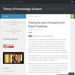 Freeing the spirit of enquiry by Dr Rupert Sheldrake