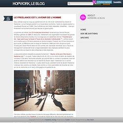 Le freelance est l'avenir de l'Homme - hopwork, le blog