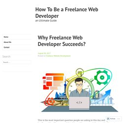 Why Freelance Web Developer Succeeds? – How To Be a Freelance Web Developer