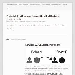 Services UX/UI Designer Freelance - Frederick Drai Designer Interactif / UX-UI Designer Freelance - Paris