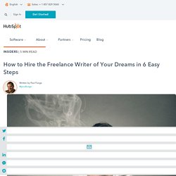 How to Hire the Freelance Writer of Your Dreams in 6 Easy Steps