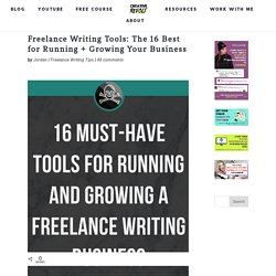 Freelance Writing Tools: 16 Must-haves for Growing Your Biz