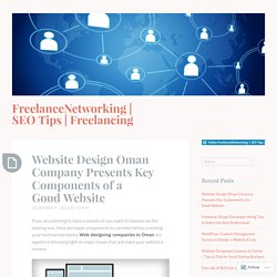 Website Design Oman Company Presents Key Components of a Good Website – FreelanceNetworking