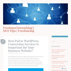 Best Psd to WordPress Conversion Services is Important for Your Business Website? – FreelanceNetworking
