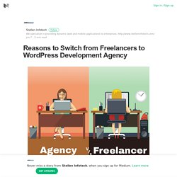 Reasons to Switch from Freelancers to WordPress Development Agency