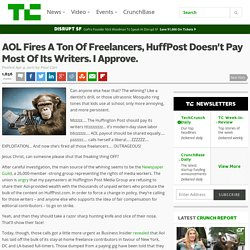 AOL Fires A Ton Of Freelancers, HuffPost Doesn't Pay Most Of Its Writers. I Approve.