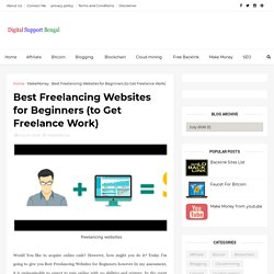 Best Freelancing Websites for Beginners (to Get Freelance Work) - Earn money Make money online Online Income Digital , Support , Bengal