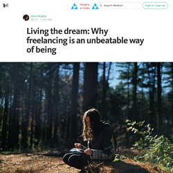 Living the dream: Why freelancing is an unbeatable way of being — Thoughts on Media