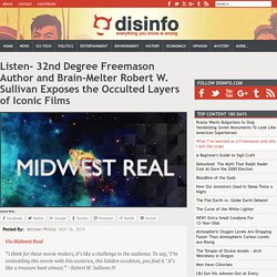 Listen- 32nd Degree Freemason Author and Brain-Melter Robert W. Sullivan Exposes the Occulted Layers of Iconic Films
