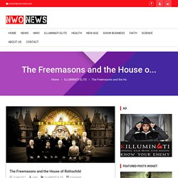 The Freemasons and the House of Rothschild – NWO News