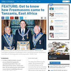 FEATURE: Get to know how Freemasons came to Tanzania - Features