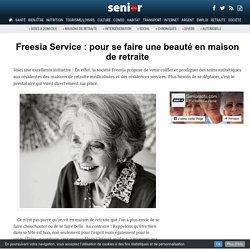Freesia Service : pour se faire une beauté en maison de retraite - 31/01/17