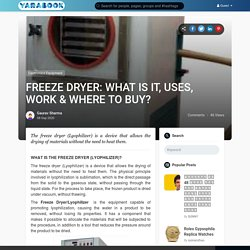FREEZE DRYER: WHAT IS IT, USES, WORK & WHERE TO BUY?