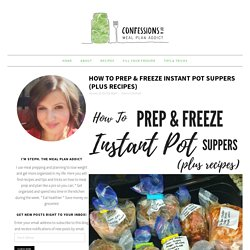 How to Prep & Freeze Instant Pot Suppers (plus recipes)