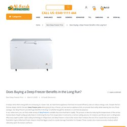 Does Buying a Deep Freezer Benefits in the Long Run? - Alfatah Electronics!