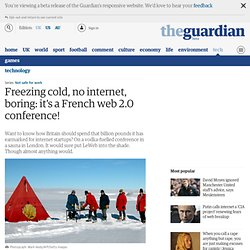 Freezing cold, no internet, boring: it\'s a French web 2.0 confe