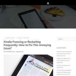 Kindle Freezing or Restarting Frequently: How to Fix This Annoying Issue?