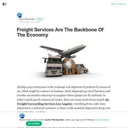 Freight Services Are The Backbone Of The Economy – La24-7forwarder – Medium