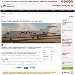 Kenyan freight specialist Astral Aviation eyes drone unit
