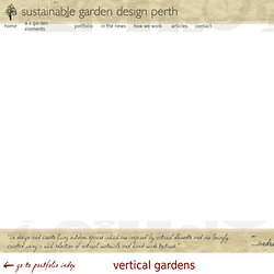 Vertical Garden Design in Perth and Fremantle. Greenwalls, Plant Walls, Green Walls and Garden Walls. Garden Sculpture and Art. Courtyard Design and Garden Features.