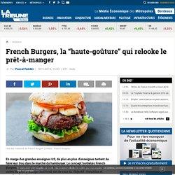 """French Burgers, la """"haute-goûture"""" qui relooke le prêt-à-manger"""