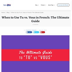 French Made Easy: The Ultimate Guide to Tu vs Vous - Talk in French