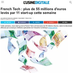 French Tech : plus de 55 millions d'euros levés par 11 start-up cette semaine