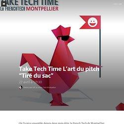 """Take Tech Time """"Tiré du sac"""" — French Tech Montpellier"""