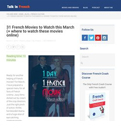 31 French movies to watch. (March Edition) + Where to watch these movies online