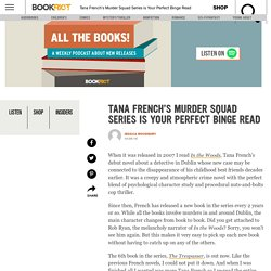 Tana French's Murder Squad Series is Your Perfect Binge Read
