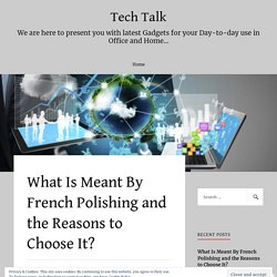 What Is Meant By French Polishing and the Reasons to Choose It? – Tech Talk