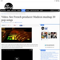 Video: See French producer Madeon mashup 39 pop songs | The Strut