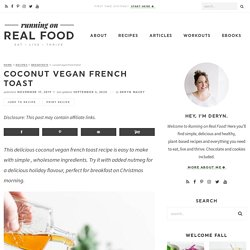 Vegan French Toast Recipe with Coconut Milk - Running on Real Food