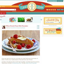 When French Toast Met Pancakes | Tasty Kitchen Blog - StumbleUpon