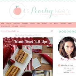 French Toast Roll Ups | It's Peachy KeenIt's Peachy Keen