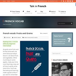 Talk in French French vocab: Fruits and Grains » Talk in French