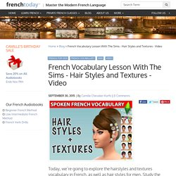French Vocabulary Lesson With The Sims - Hair Styles and Textures - Video