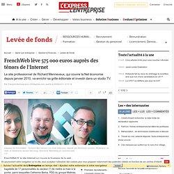 FrenchWeb lève 575 000 euros auprès des ténors de l'Internet